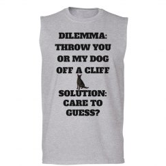 DILEMMA:THROW YOU OR MY DOG OFF A CLIFF