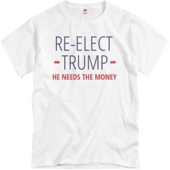 Re-Elect Trump Cause He Needs the Money