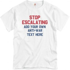 Custom Anti-War Tee: Stop Escalating