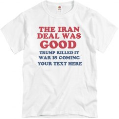 The Iran Deal Was Good Custom Tee