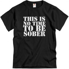 This Is No Time 2 B Sober