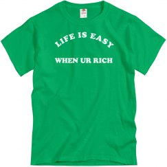 Life is Easy When Ur Rich