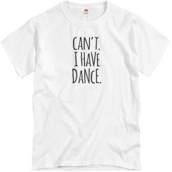 can't, I have dance shirt