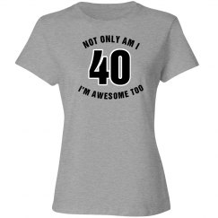 Not only I am 40 I'm awesome too