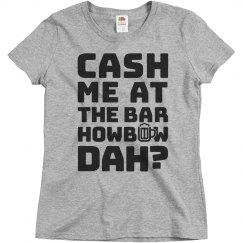 Cash Me At The Bar Drinking Shirt