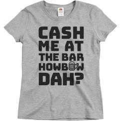 Cash Me At The Bar Drinking Shirt