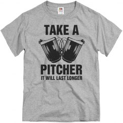 Pitchers Last Longer Drinking Tee