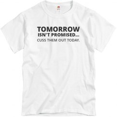 Tomorrow Isn't Promised Cuss Them Out Today T-Shirt