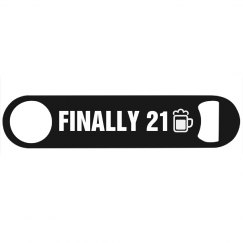 Finally 21 Bottle Opener