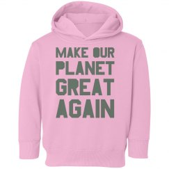 Make our planet great again light green toddler hoodie.