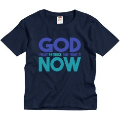 God I Want Patience NOW Youth Basic Tee