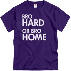 Bro Hard Or Bro Home