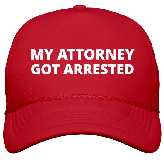 690056448 My Attorney Got Arrested Hat