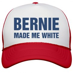 Bernie Made Me White Hat