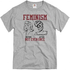Feminism, Not Even Once T-Shirt