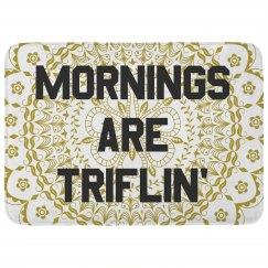 Funny Mornings Are Triflin'