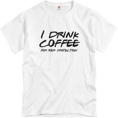 I Drink Coffee T-Shirt