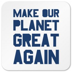 Make our planet great again blue square coaster.
