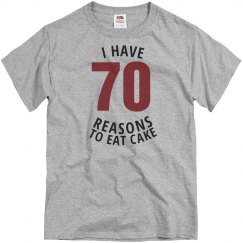 I have 70 reasons to eat cake birthday shirt
