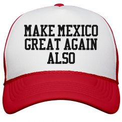 Let's Make Mexico Great Again Also