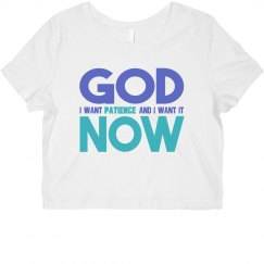 God I Want Patience NOW Cropped Tee