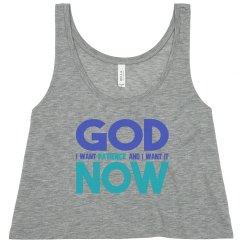 God I Want Patience NOW Flowy Cropped Tank
