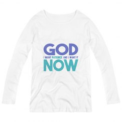 God I Want Patience NOW Maternity Long Sleeve Tee