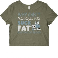 Why Can't Mosquitos Suck Fat Cropped Tee