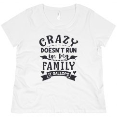 Crazy Doesn't Run In My Family, It Gallops Plus Tee