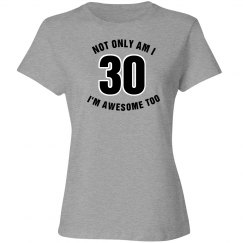 Not only Am I 30 I'm awesome too