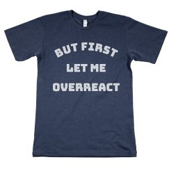 But First, Let Me Overreact