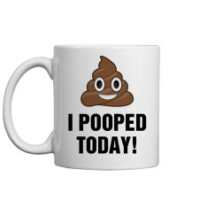 I Pooped Today Mug