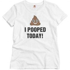 I Pooped Today Women's Tee