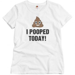 I Pooped Today Women's Tee