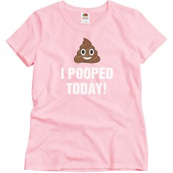 Funny Women's I Pooped Today