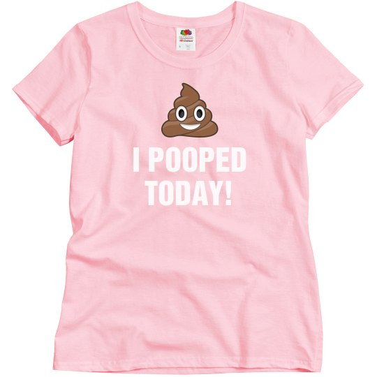 I Fit Funny Relaxed Shirt Today Pooped T Ladies Women's Basic I29YeWHED