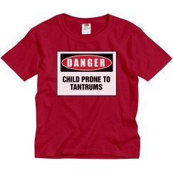 Danger Prone To Tantrums