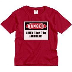 Danger Prone To Tantrums