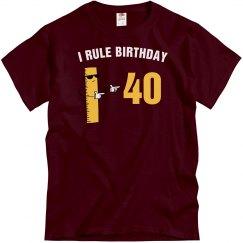 I rule birthday 40