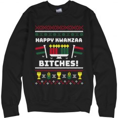 Happy Kwanzaa Bitches Ugly Sweater