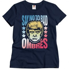 Say No To Bad Ombres Anti-Trump Tee