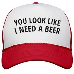 U Look Like I Need A Beer