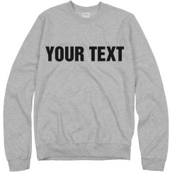 Your Text Crewneck