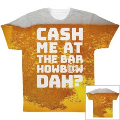 Cash Me At The Bar How Bout Dah?