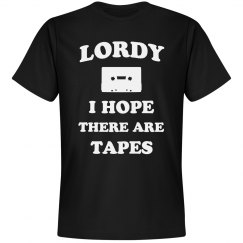 Lordy I Hope There Are Tapes...