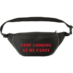 STOP LOOKING AT MY FANNY PACK