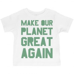 Make our planet great again light green toddler shirt.