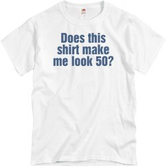 Does this shirt make me look 50?
