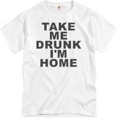 Take Me Drunk I'm Home