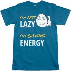 I'm Not Lazy I'm Saving Energy Funny T-shirt